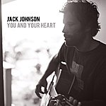 Jack Johnson You And Your Heart (Single)