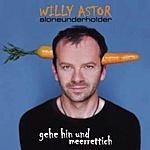 Willy Astor Gehe Hin Und Meerrettich (Aloneunderholder)