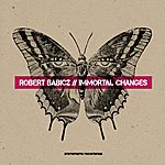 Robert Babicz Immortal Changes