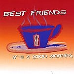The Best Friends Group It's A Good Morning