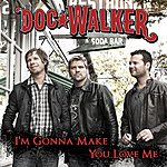 Doc Walker I'm Gonna Make You Love Me (Radio Single)