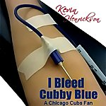 Kevin Henrickson I Bleed Cubby Blue - A Chicago Cubs Fan