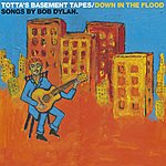Totta Näslund Totta's Basement Tapes: Down In The Flood - 11 Songs By Bob Dylan