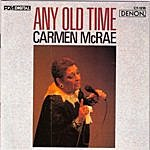 Carmen McRae Any Old Time
