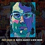 Fred Gillen, Jr. Match Against A New Moon