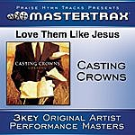 Casting Crowns Love Them Like Jesus [Performance Tracks]