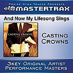 Casting Crowns And Now My Lifesong Sings [Performance Tracks]