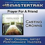 Casting Crowns Prayer For A Friend [Performance Tracks]