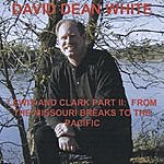 David Dean White Lewis And Clark Part Two: From The Missouri Breaks To The Pacific