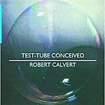 Robert Calvert Test Tube Conceived