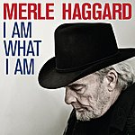 Merle Haggard I Am What I Am