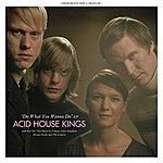 Acid House Kings Do What You Wanna Do