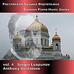 Anthony Goldstone Russian Piano Music, Vol. 4: Sergei Lyapunov