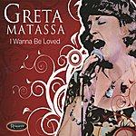 Greta Matassa I Wanna Be Loved