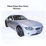 Mercury Whoa Whoa Slow Down (Single)