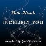 Beth Hirsch Indelibly You (Reworked By Got-Ta-Scatta)