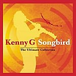 Kenny G Songbird - The Ultimate Collection