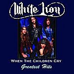 White Lion When The Children Cry - Greatest Hits