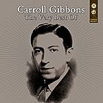 Carroll Gibbons The Very Best Of