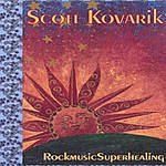 Scott Kovarik Rockmusicsuperhealing