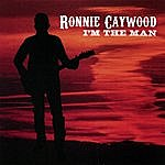 Ronnie Caywood I'm The Man (Who Comes To Stand)