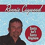 Ronnie Caywood Santa Isn't Santa Anymore
