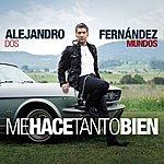 Alejandro Fernandez Me Hace Tanto Bien