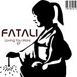 Fatali Loving You More Ep