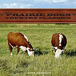 The Prairie Dogs The Prairie Dogs - Country Classics