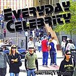 Everyday Celebrity Something's Missing