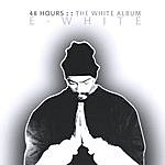 E-White 48 Hours: The White Album