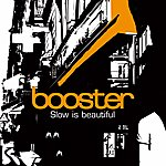 Booster Slow Is Beautiful