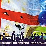 The Crowd England Oh England