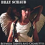 Billy Schaub Between Saints And Cigarettes