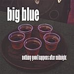 Big Blue Nothing Good Happens After Midnight