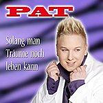 Pat Solang Man Träume Noch Leben Kann