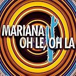 Mariana Oh Le, Oh La