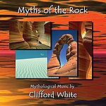 Clifford White Myths Of The Rock