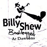 The Billy Shew Band Billy Shew, Bootlegged At Dawsons