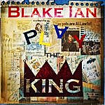 Blake Ian Play The King