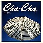 Cha Cha We Are