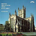 Peter King British Organ Music From Bath Abbey