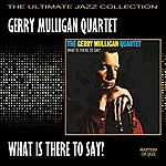 Gerry Mulligan Quartet What Is There To Say?
