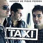 Taxi Aunque Me Pidas Perdon (Single)