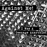 Against Me! I Was A Teenage Anarchist EP