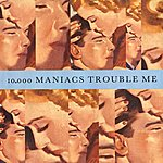 10,000 Maniacs Trouble Me / The Lion's Share [Digital 45]