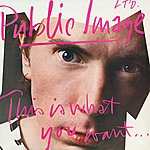 Public Image Ltd. This Is What You Want... This Is What You Get