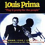 Louis Prima Big Band 1944-1947 - Vol.1 Play It Pretty For The People