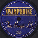 Swamp House This Boogie Life