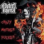 Adam Bomb Crazy Mother Fucker
